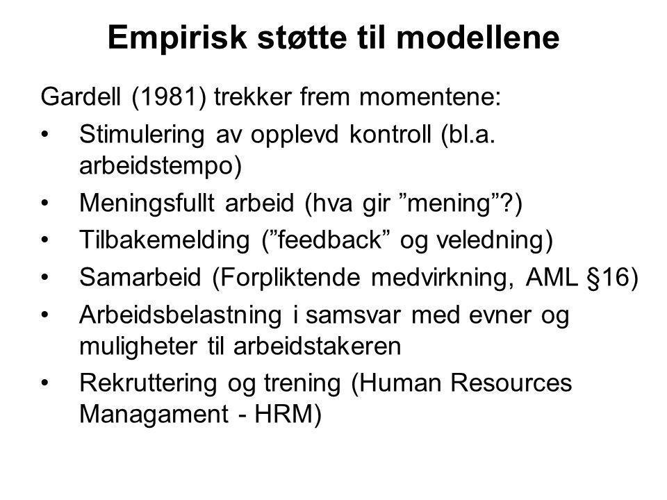 Empirisk støtte til modellene Gardell (1981) trekker frem momentene: Stimulering av opplevd kontroll (bl.a. arbeidstempo) Meningsfullt arbeid (hva gir