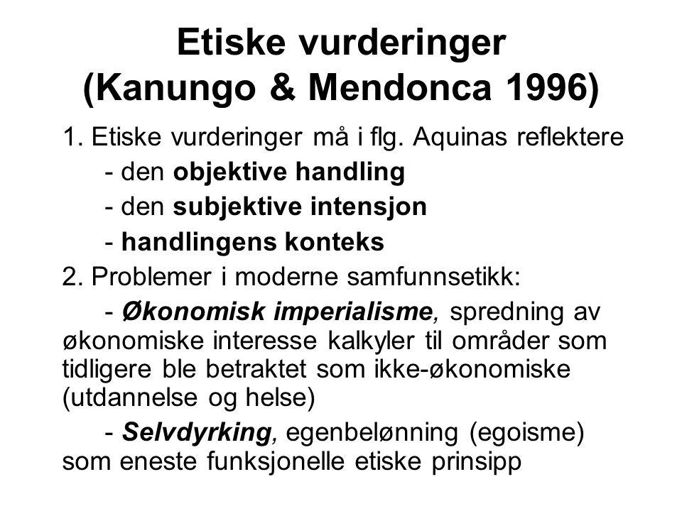 Etiske vurderinger (Kanungo & Mendonca 1996) 1. Etiske vurderinger må i flg. Aquinas reflektere - den objektive handling - den subjektive intensjon -