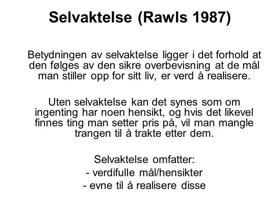 Selvaktelse (Rawls 1987) Betydningen av selvaktelse ligger i det forhold at den følges av den sikre overbevisning at de mål man stiller opp for sitt l
