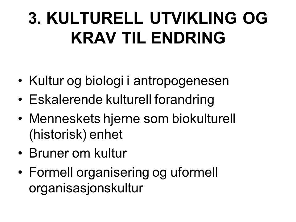 3. KULTURELL UTVIKLING OG KRAV TIL ENDRING Kultur og biologi i antropogenesen Eskalerende kulturell forandring Menneskets hjerne som biokulturell (his