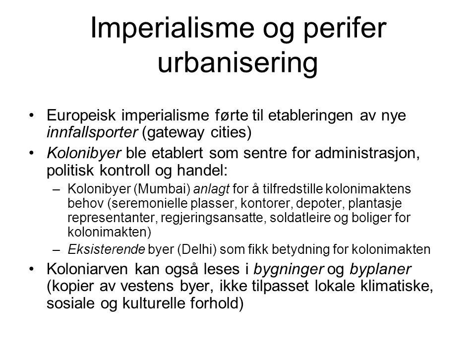 Imperialisme og perifer urbanisering Europeisk imperialisme førte til etableringen av nye innfallsporter (gateway cities) Kolonibyer ble etablert som