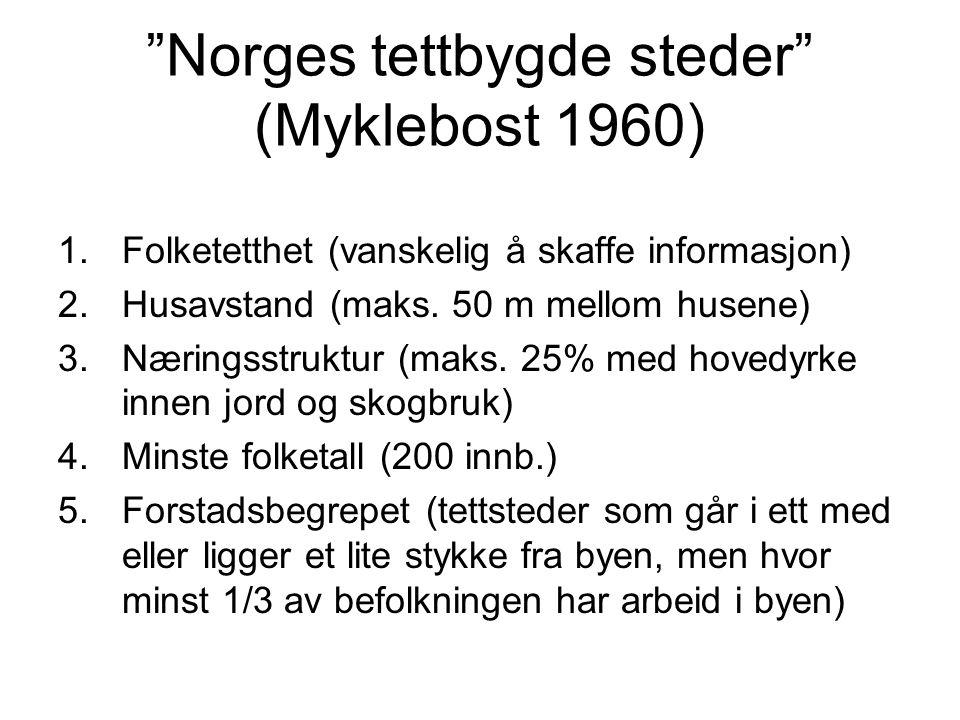 """""""Norges tettbygde steder"""" (Myklebost 1960) 1.Folketetthet (vanskelig å skaffe informasjon) 2.Husavstand (maks. 50 m mellom husene) 3.Næringsstruktur ("""