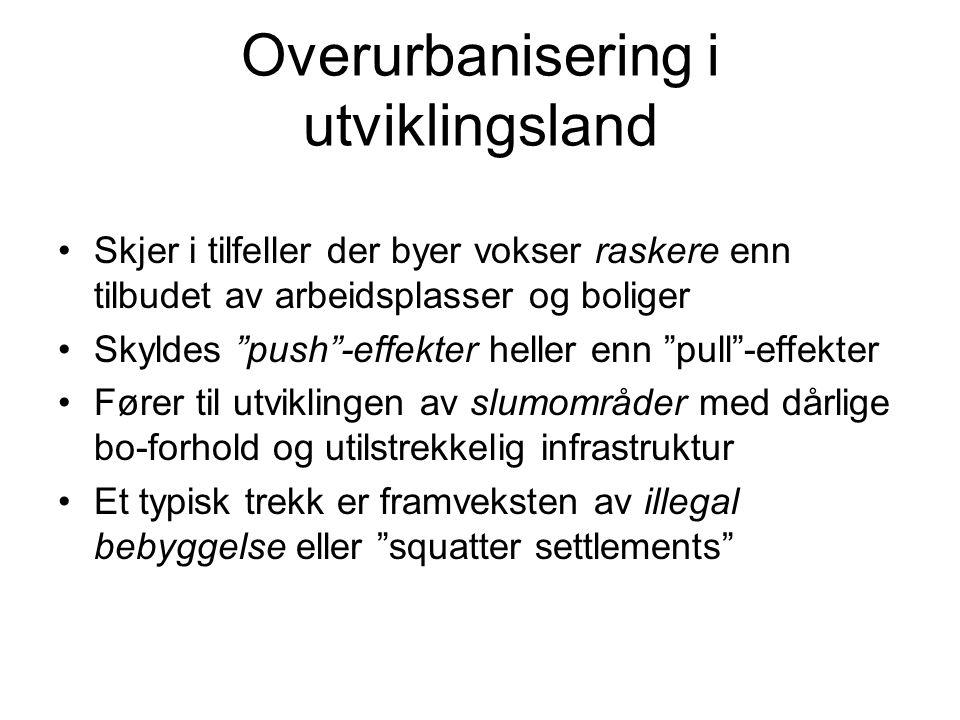 """Overurbanisering i utviklingsland Skjer i tilfeller der byer vokser raskere enn tilbudet av arbeidsplasser og boliger Skyldes """"push""""-effekter heller e"""