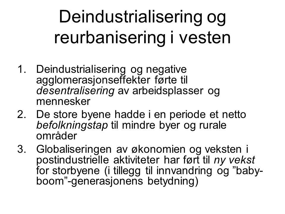 Deindustrialisering og reurbanisering i vesten 1.Deindustrialisering og negative agglomerasjonseffekter førte til desentralisering av arbeidsplasser o
