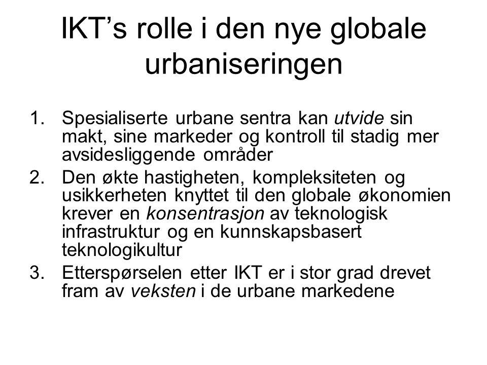 IKT's rolle i den nye globale urbaniseringen 1.Spesialiserte urbane sentra kan utvide sin makt, sine markeder og kontroll til stadig mer avsidesliggen