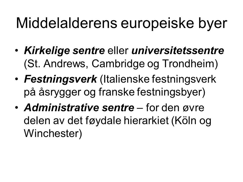 Middelalderens europeiske byer Kirkelige sentre eller universitetssentre (St. Andrews, Cambridge og Trondheim) Festningsverk (Italienske festningsverk