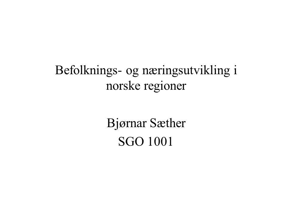 Befolknings- og næringsutvikling i norske regioner Bjørnar Sæther SGO 1001