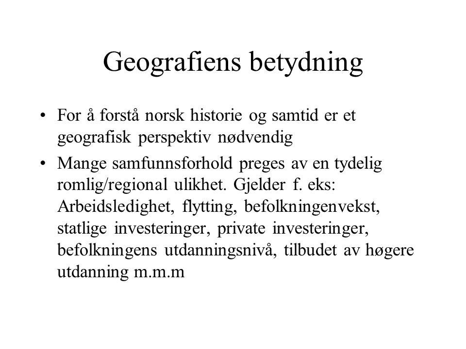 Geografiens betydning For å forstå norsk historie og samtid er et geografisk perspektiv nødvendig Mange samfunnsforhold preges av en tydelig romlig/regional ulikhet.