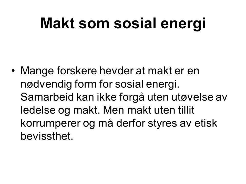 Makt som sosial energi Mange forskere hevder at makt er en nødvendig form for sosial energi. Samarbeid kan ikke forgå uten utøvelse av ledelse og makt