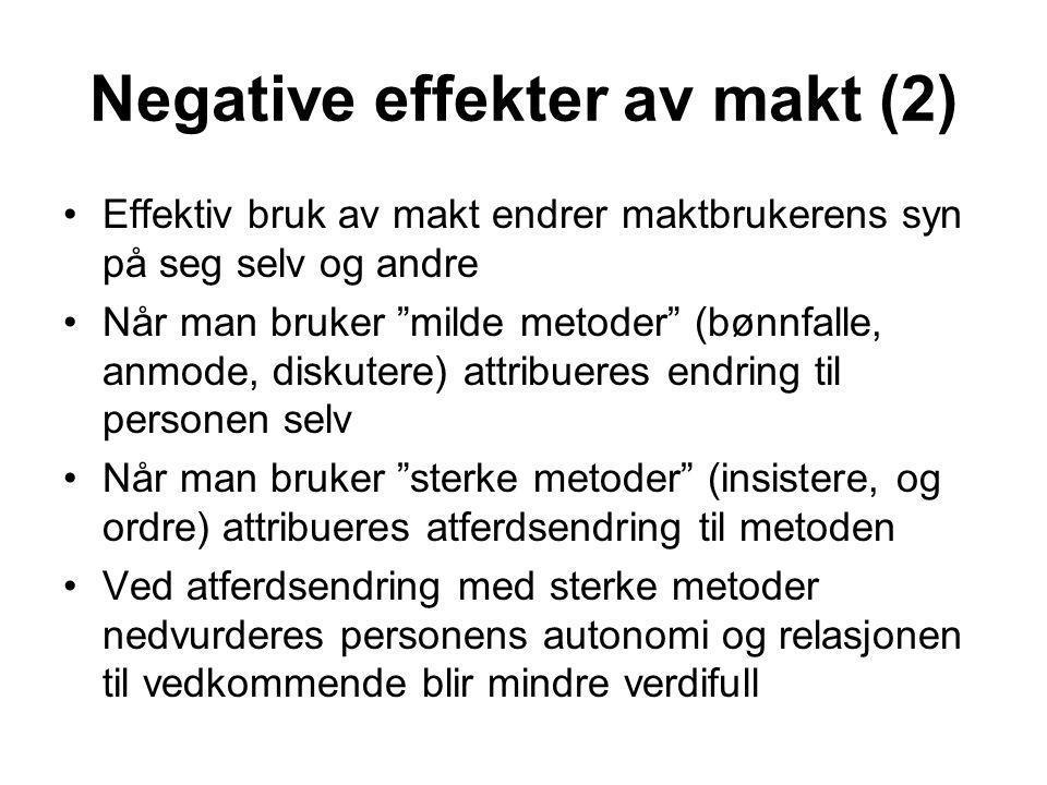 """Negative effekter av makt (2) Effektiv bruk av makt endrer maktbrukerens syn på seg selv og andre Når man bruker """"milde metoder"""" (bønnfalle, anmode, d"""