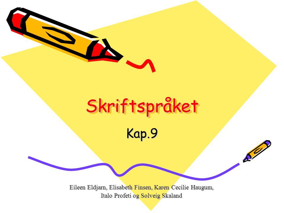 Skriftspråket Skriftspråket Kap.9 Eileen Eldjarn, Elisabeth Finsen, Karen Cecilie Haugum, Italo Profeti og Solveig Skaland