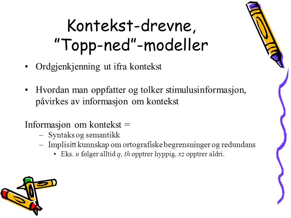 """Kontekst-drevne, """"Topp-ned""""-modeller Ordgjenkjenning ut ifra kontekst Hvordan man oppfatter og tolker stimulusinformasjon, påvirkes av informasjon om"""
