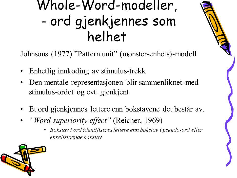 """Whole-Word-modeller, – ord gjenkjennes som helhet Johnsons (1977) """"Pattern unit"""" (mønster-enhets)-modell Enhetlig innkoding av stimulus-trekk Den ment"""