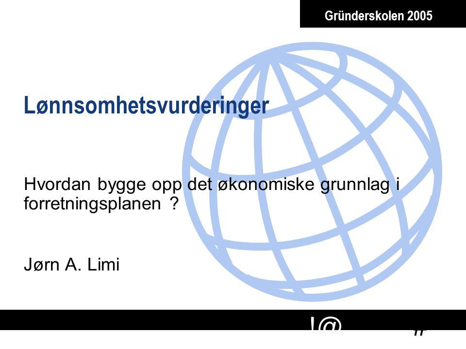 # !@ Gründerskolen 2005 Lønnsomhetsvurderinger Hvordan bygge opp det økonomiske grunnlag i forretningsplanen ? Jørn A. Limi