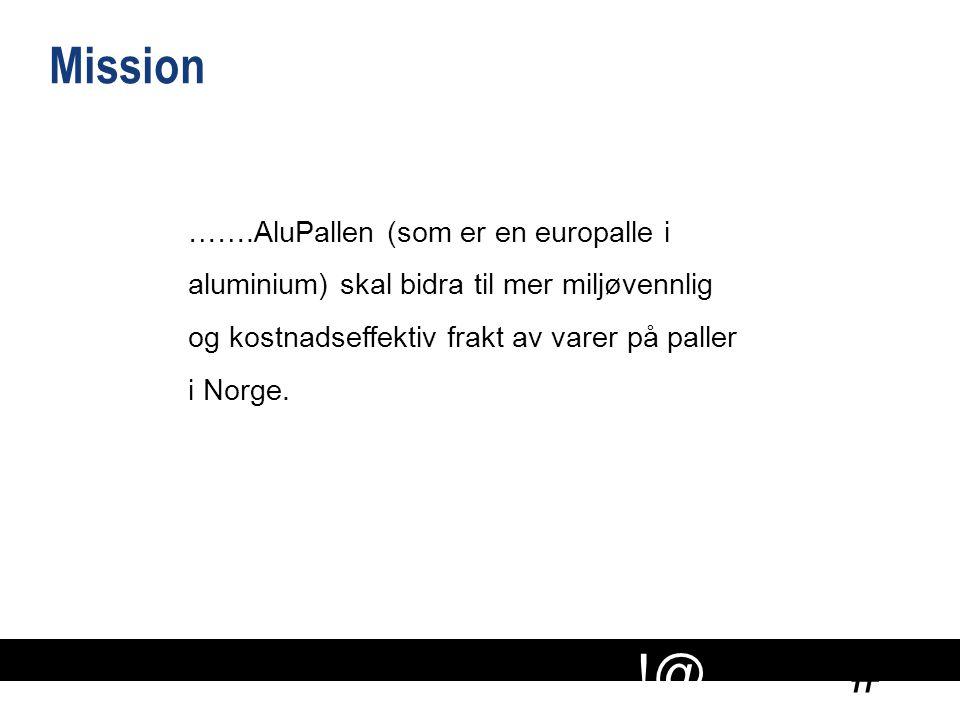 # !@ Mission …….AluPallen (som er en europalle i aluminium) skal bidra til mer miljøvennlig og kostnadseffektiv frakt av varer på paller i Norge.