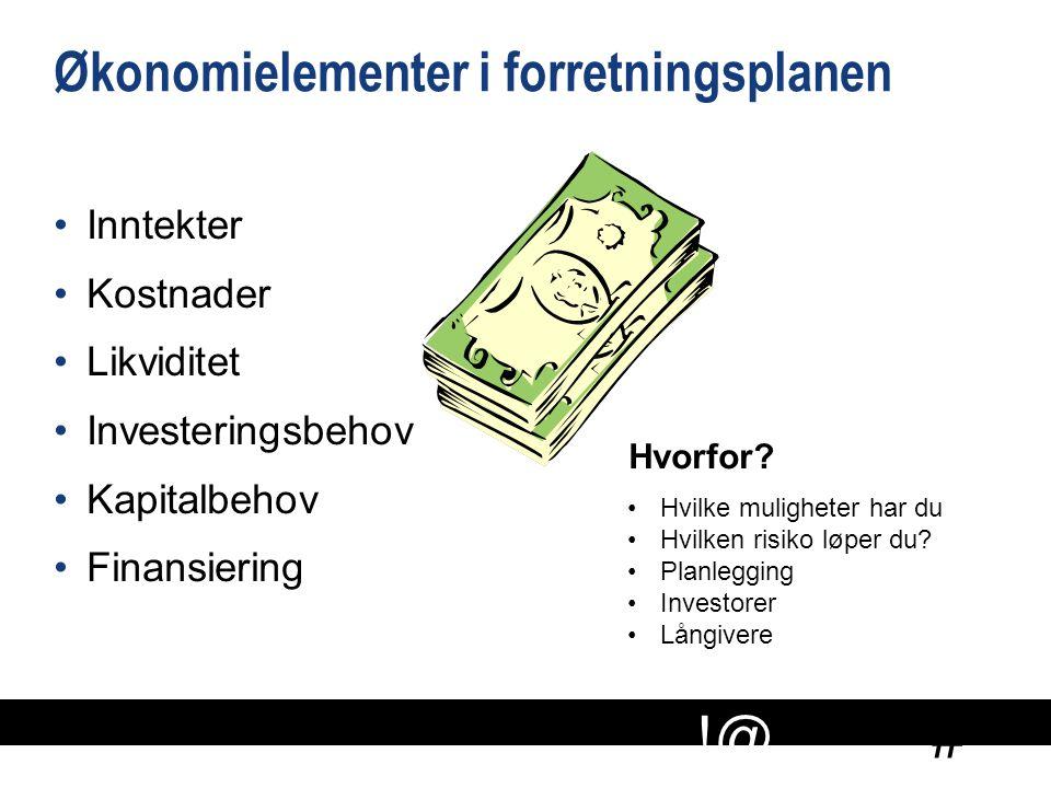 # !@ Økonomielementer i forretningsplanen Inntekter Kostnader Likviditet Investeringsbehov Kapitalbehov Finansiering Hvilke muligheter har du Hvilken