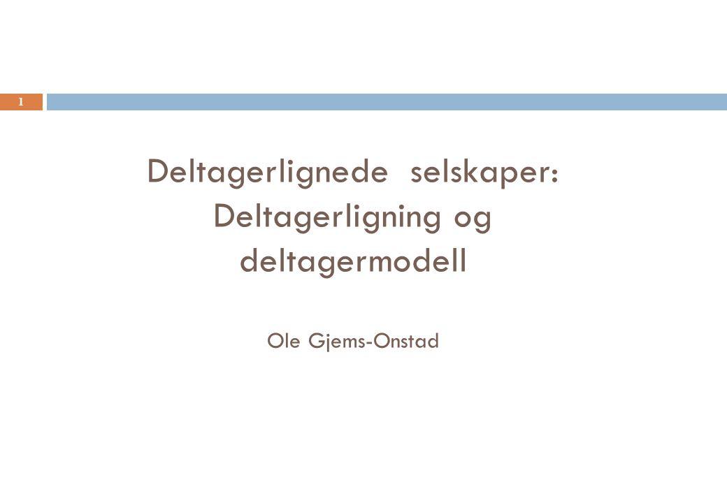 Deltagerlignede selskaper: Deltagerligning og deltagermodell Ole Gjems-Onstad 1