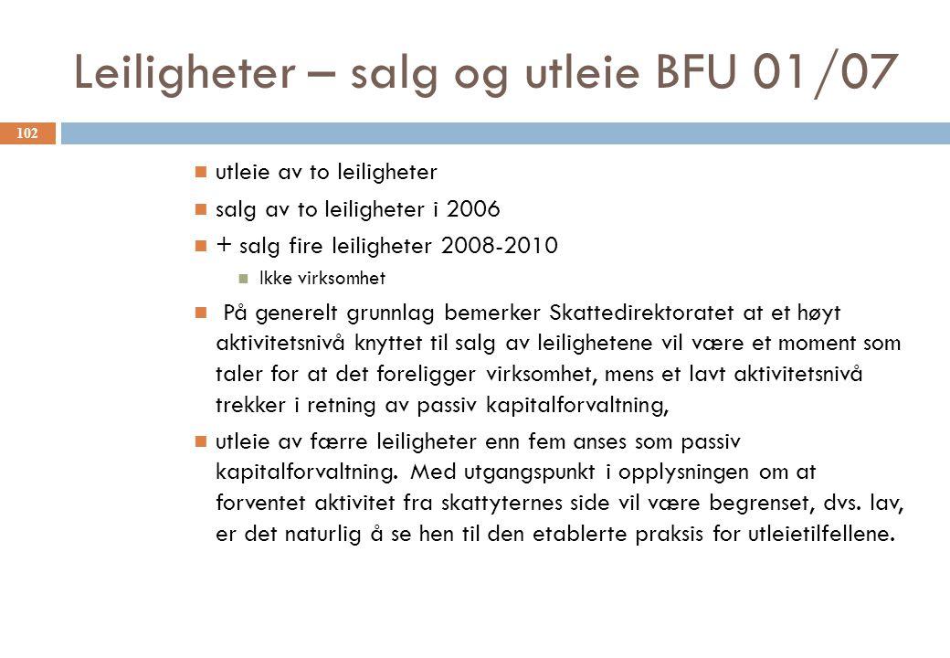 Leiligheter – salg og utleie BFU 01/07 utleie av to leiligheter salg av to leiligheter i 2006 + salg fire leiligheter 2008-2010 Ikke virksomhet På gen