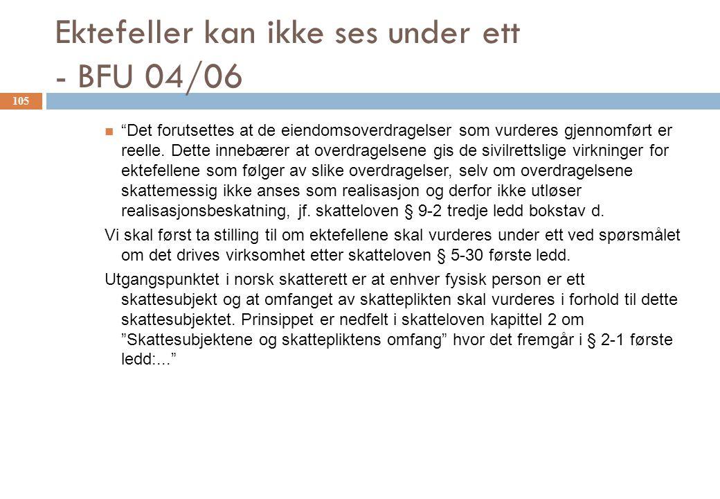 """Ektefeller kan ikke ses under ett - BFU 04/06 """"Det forutsettes at de eiendomsoverdragelser som vurderes gjennomført er reelle. Dette innebærer at over"""