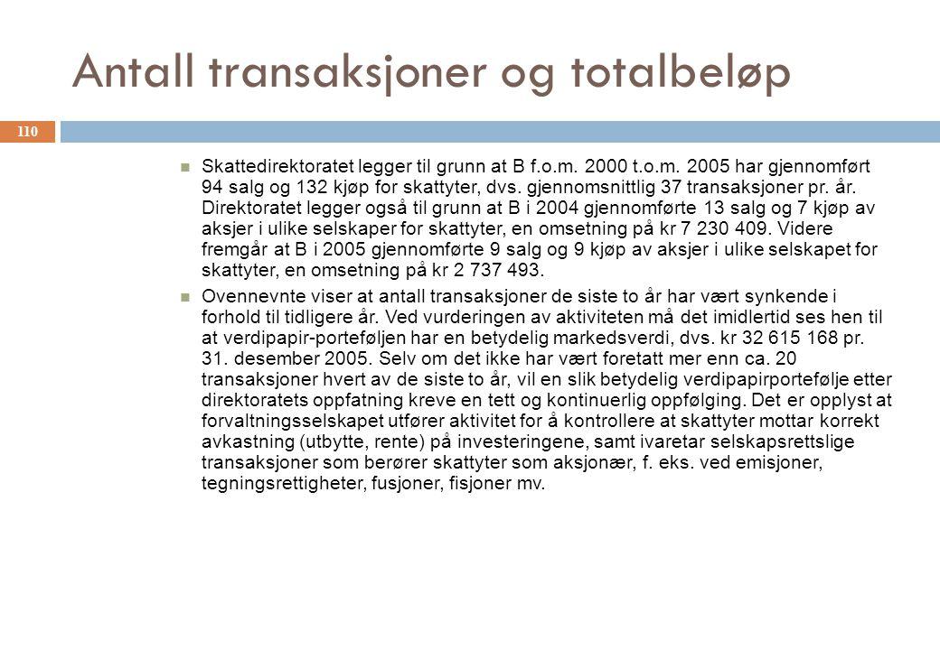 Antall transaksjoner og totalbeløp Skattedirektoratet legger til grunn at B f.o.m. 2000 t.o.m. 2005 har gjennomført 94 salg og 132 kjøp for skattyter,
