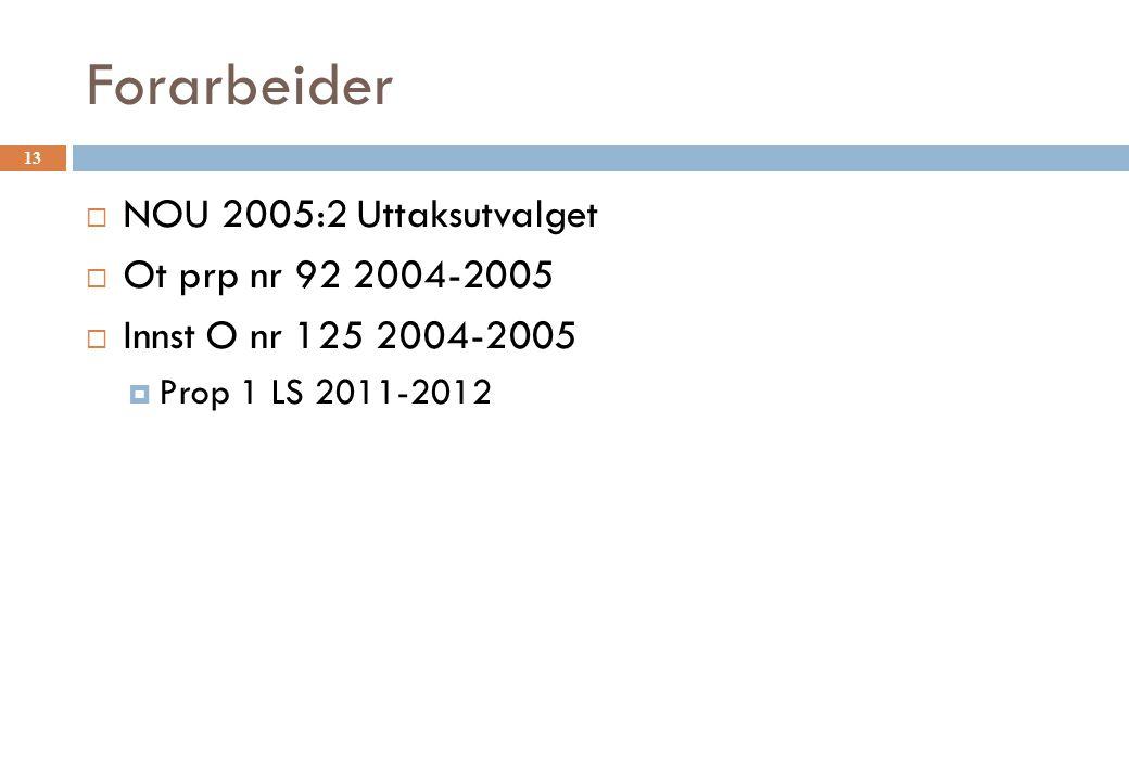 Forarbeider  NOU 2005:2 Uttaksutvalget  Ot prp nr 92 2004-2005  Innst O nr 125 2004-2005  Prop 1 LS 2011-2012 13