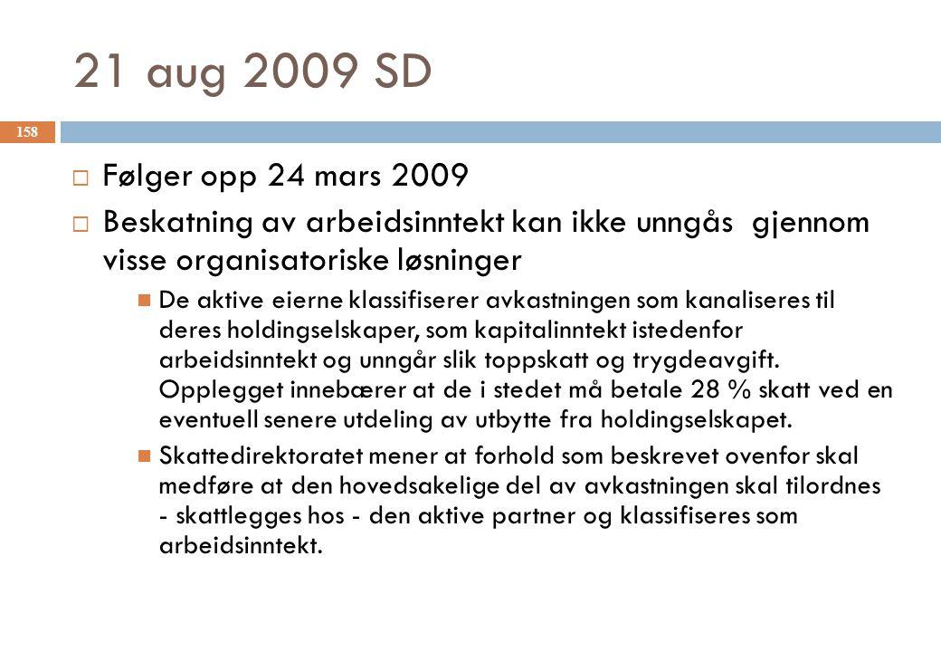 21 aug 2009 SD  Følger opp 24 mars 2009  Beskatning av arbeidsinntekt kan ikke unngås gjennom visse organisatoriske løsninger De aktive eierne klass