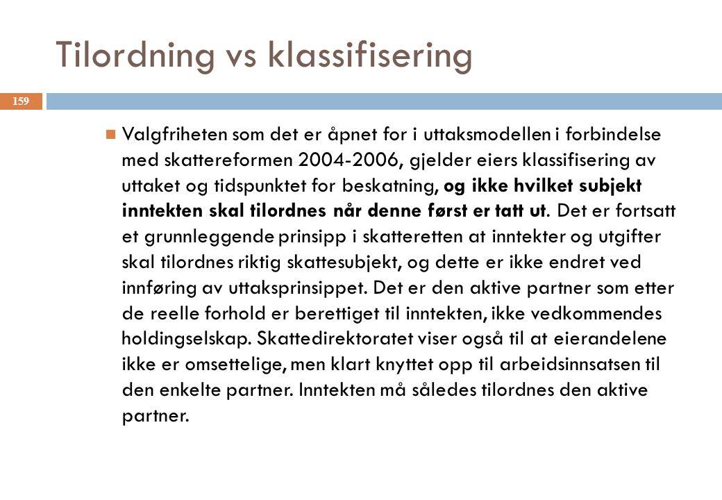 Tilordning vs klassifisering Valgfriheten som det er åpnet for i uttaksmodellen i forbindelse med skattereformen 2004-2006, gjelder eiers klassifiseri