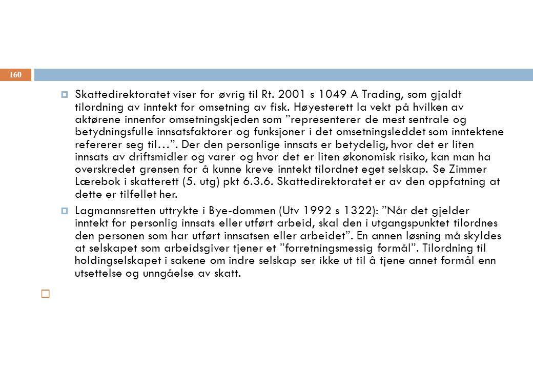  Skattedirektoratet viser for øvrig til Rt. 2001 s 1049 A Trading, som gjaldt tilordning av inntekt for omsetning av fisk. Høyesterett la vekt på hvi