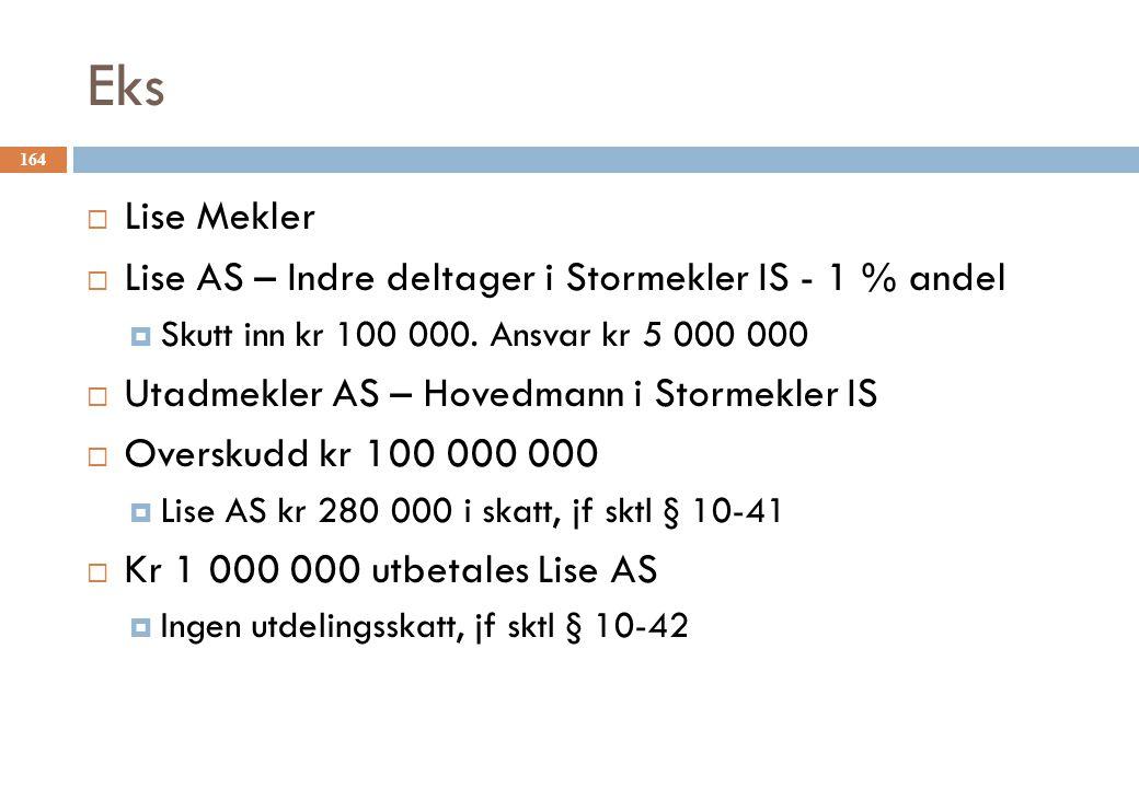 Eks  Lise Mekler  Lise AS – Indre deltager i Stormekler IS - 1 % andel  Skutt inn kr 100 000. Ansvar kr 5 000 000  Utadmekler AS – Hovedmann i Sto