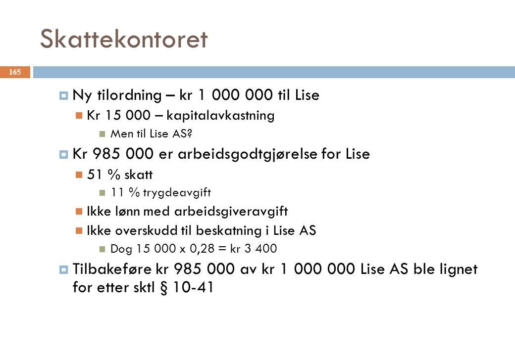 Skattekontoret  Ny tilordning – kr 1 000 000 til Lise Kr 15 000 – kapitalavkastning Men til Lise AS?  Kr 985 000 er arbeidsgodtgjørelse for Lise 51