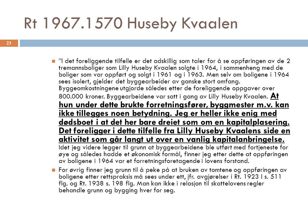 Rt 1967.1570 Huseby Kvaalen I det foreliggende tilfelle er det adskillig som taler for å se oppføringen av de 2 tremannsboliger som Lilly Huseby Kvaalen solgte i 1964, i sammenheng med de boliger som var oppført og solgt i 1961 og i 1963.
