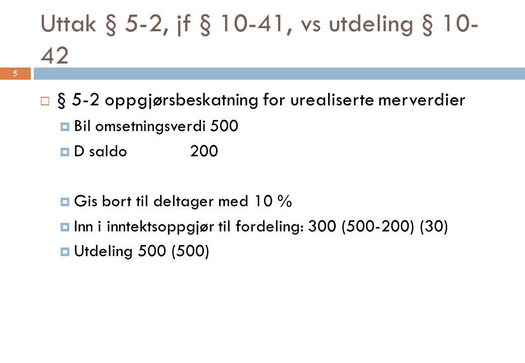 Utdelingsbeskatning – uttaksprinsipp - skjermingsmetode  Uttak –  Sktl § 5-2  Sktl § 9-14  Mval § § 3-21 og 3-22  Uttaksprinsipp Sktl §§ 10-11 og 10-12 Sktl § 10-42 6