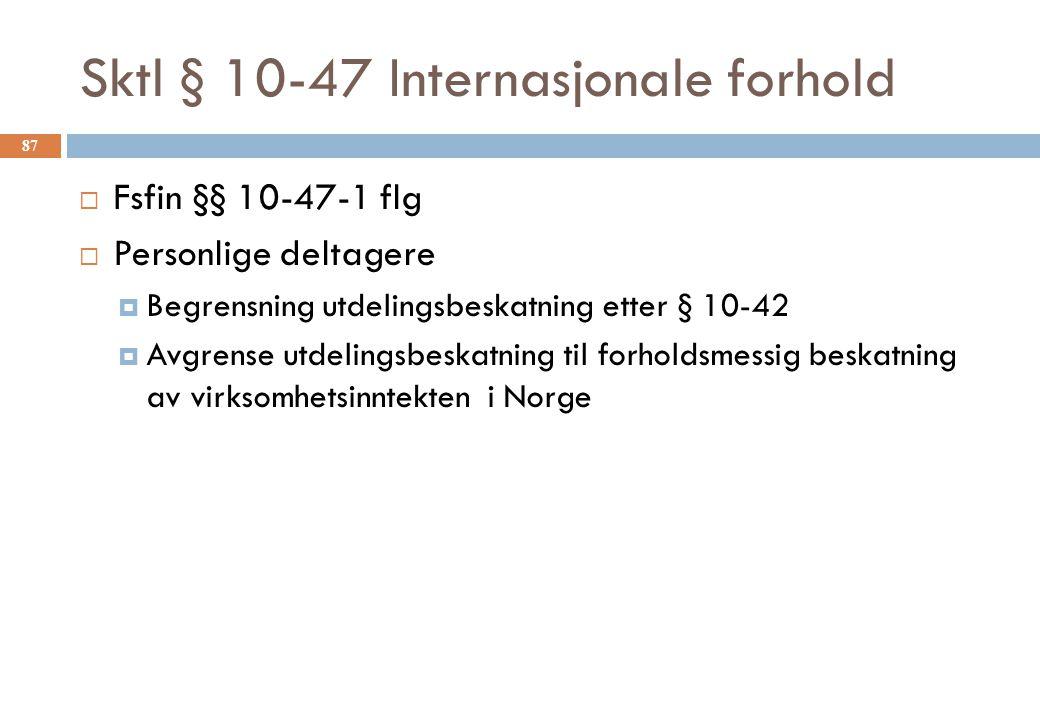 Sktl § 10-47 Internasjonale forhold 87  Fsfin §§ 10-47-1 flg  Personlige deltagere  Begrensning utdelingsbeskatning etter § 10-42  Avgrense utdelingsbeskatning til forholdsmessig beskatning av virksomhetsinntekten i Norge