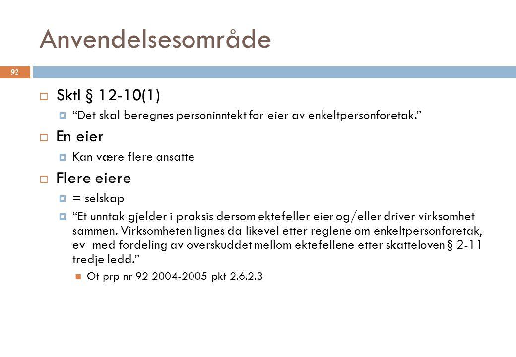 """Anvendelsesområde  Sktl § 12-10(1)  """"Det skal beregnes personinntekt for eier av enkeltpersonforetak.""""  En eier  Kan være flere ansatte  Flere ei"""