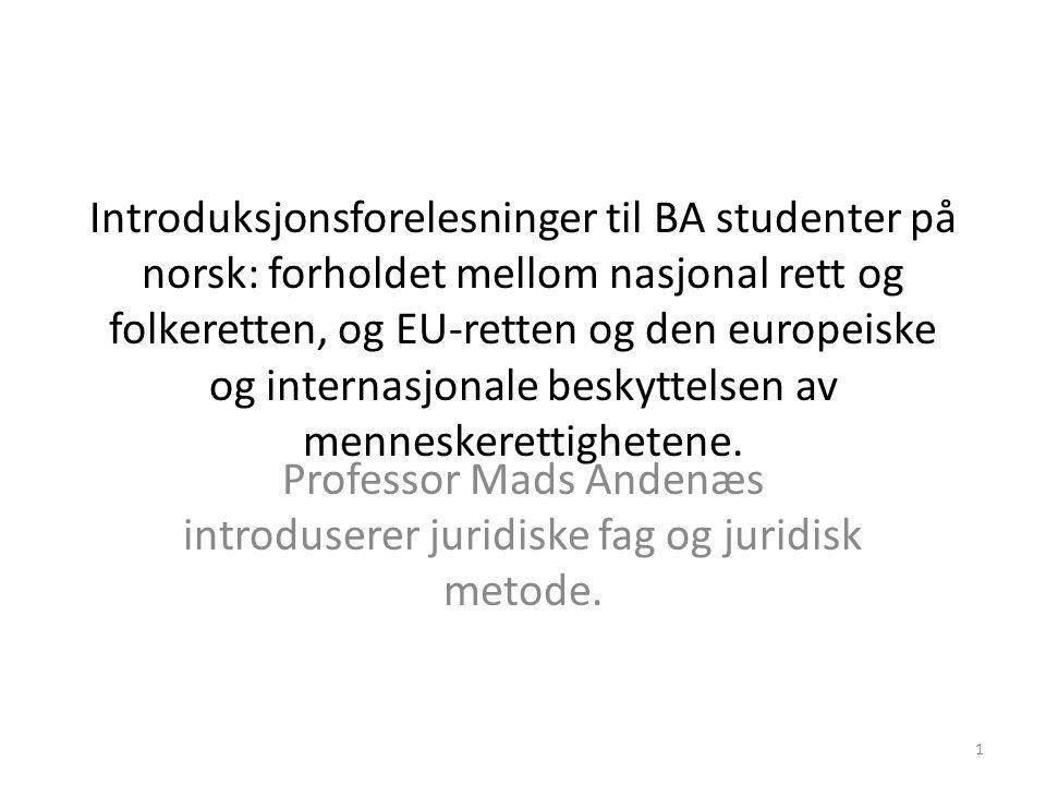 Introduksjonsforelesninger til BA studenter på norsk: forholdet mellom nasjonal rett og folkeretten, og EU-retten og den europeiske og internasjonale