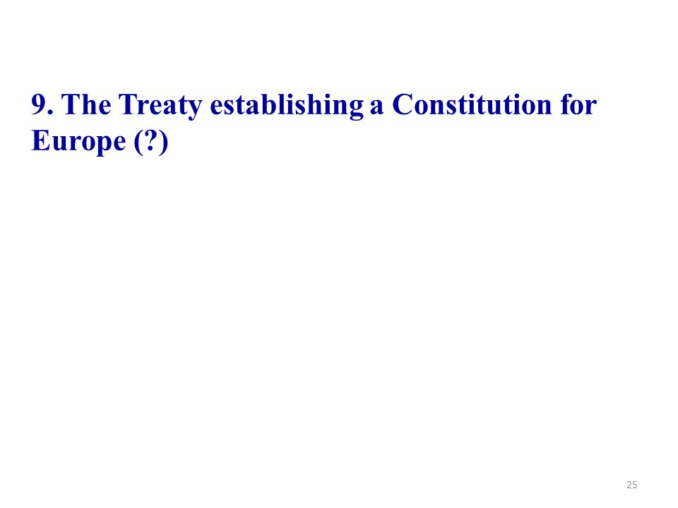 25 9. The Treaty establishing a Constitution for Europe (?)