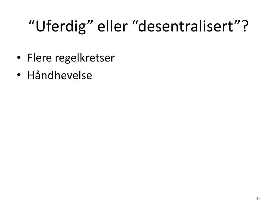 """""""Uferdig"""" eller """"desentralisert""""? Flere regelkretser Håndhevelse 42"""