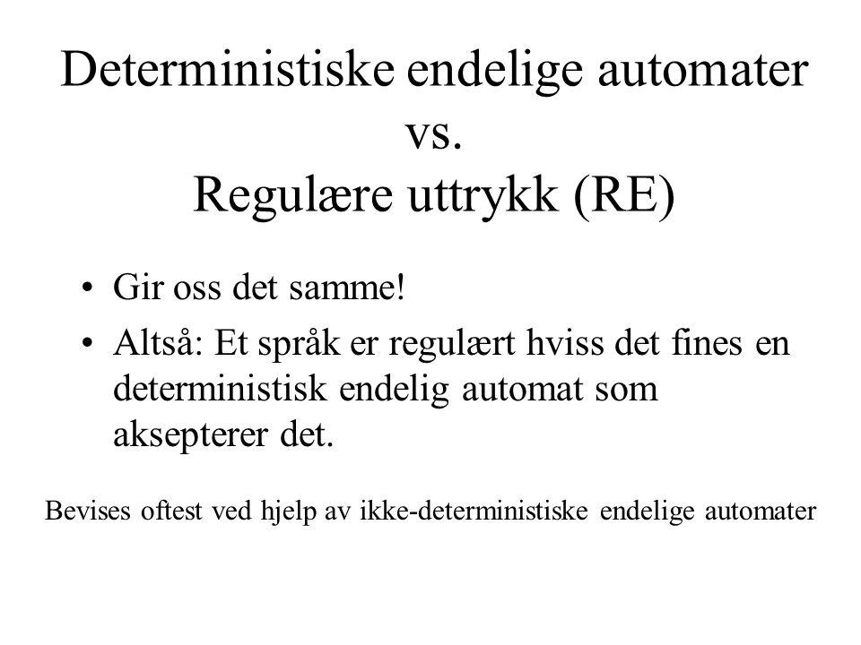 Deterministiske endelige automater vs. Regulære uttrykk (RE) Gir oss det samme! Altså: Et språk er regulært hviss det fines en deterministisk endelig