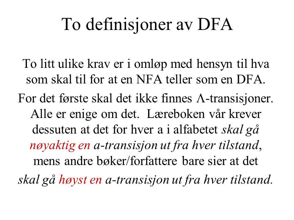 To definisjoner av DFA To litt ulike krav er i omløp med hensyn til hva som skal til for at en NFA teller som en DFA. For det første skal det ikke fin