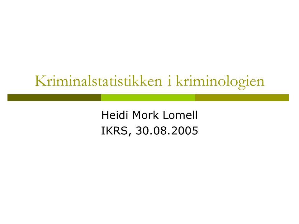 Kriminalstatistikken i kriminologien Heidi Mork Lomell IKRS, 30.08.2005