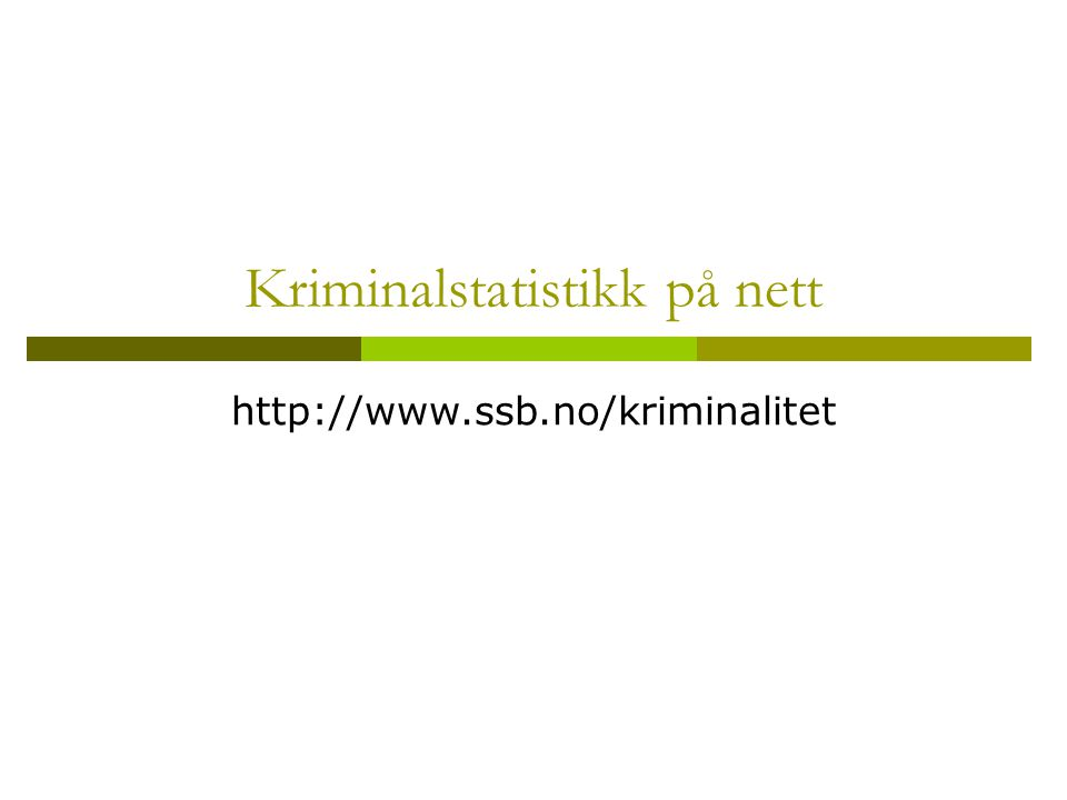 Kriminalstatistikk på nett http://www.ssb.no/kriminalitet