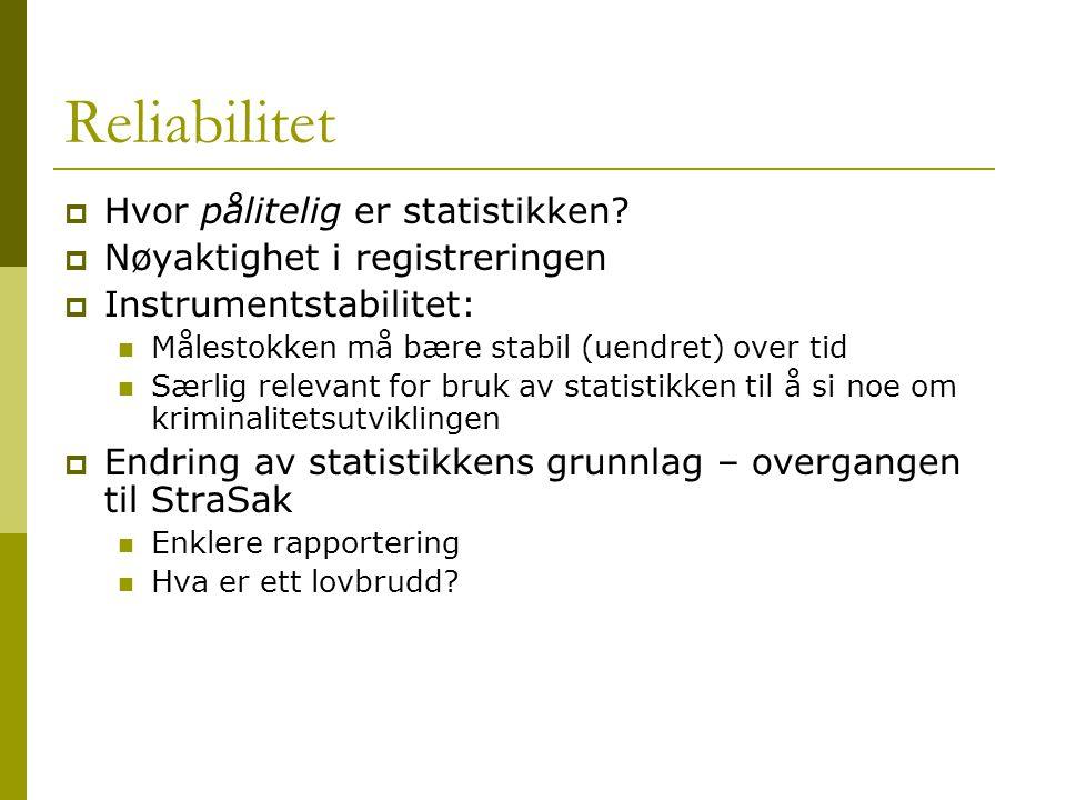 Reliabilitet  Hvor pålitelig er statistikken?  Nøyaktighet i registreringen  Instrumentstabilitet: Målestokken må bære stabil (uendret) over tid Sæ