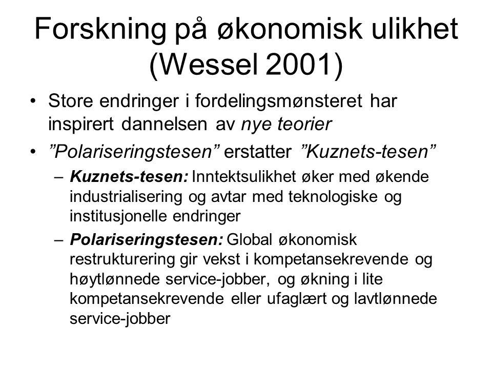 """Forskning på økonomisk ulikhet (Wessel 2001) Store endringer i fordelingsmønsteret har inspirert dannelsen av nye teorier """"Polariseringstesen"""" erstatt"""