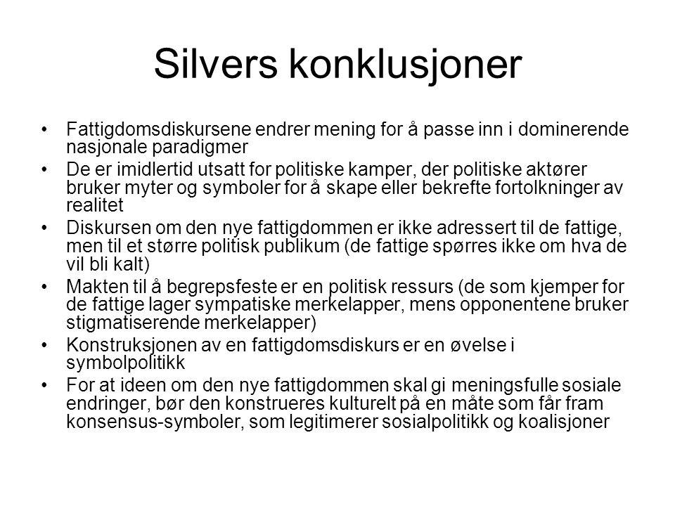 Silvers konklusjoner Fattigdomsdiskursene endrer mening for å passe inn i dominerende nasjonale paradigmer De er imidlertid utsatt for politiske kampe