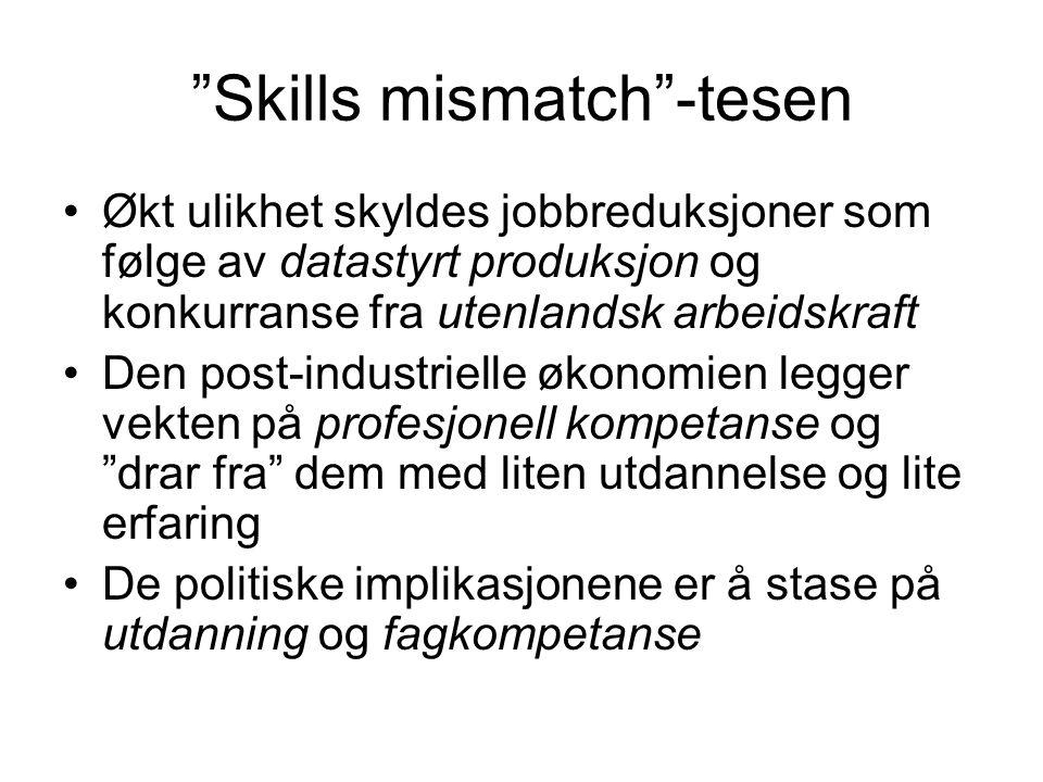 """""""Skills mismatch""""-tesen Økt ulikhet skyldes jobbreduksjoner som følge av datastyrt produksjon og konkurranse fra utenlandsk arbeidskraft Den post-indu"""