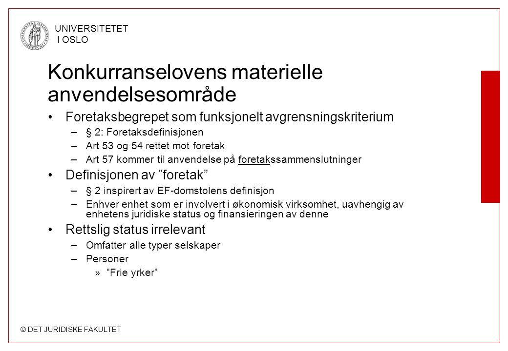 © DET JURIDISKE FAKULTET UNIVERSITETET I OSLO Konkurranselovens materielle anvendelsesområde Foretaksbegrepet som funksjonelt avgrensningskriterium –§