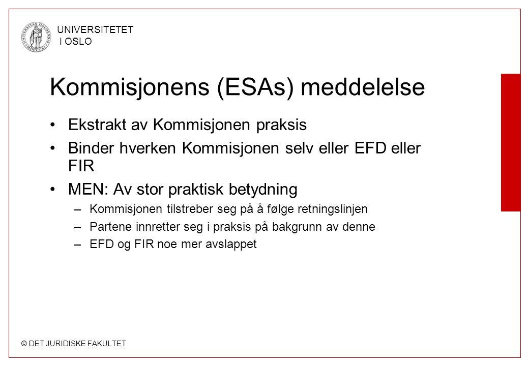 © DET JURIDISKE FAKULTET UNIVERSITETET I OSLO Kommisjonens (ESAs) meddelelse Ekstrakt av Kommisjonen praksis Binder hverken Kommisjonen selv eller EFD