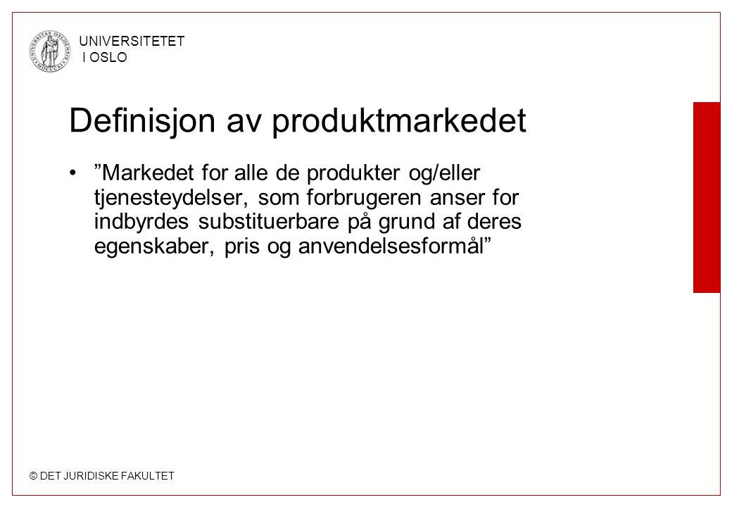 """© DET JURIDISKE FAKULTET UNIVERSITETET I OSLO Definisjon av produktmarkedet """"Markedet for alle de produkter og/eller tjenesteydelser, som forbrugeren"""