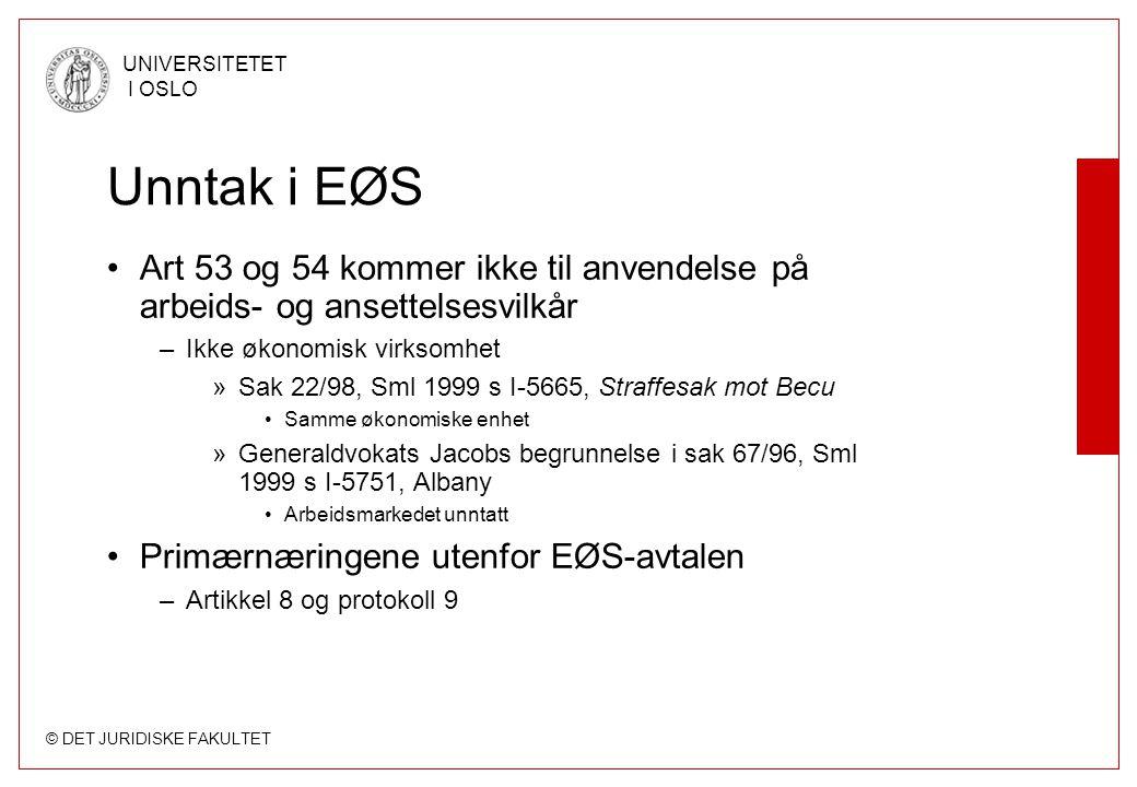 © DET JURIDISKE FAKULTET UNIVERSITETET I OSLO Unntak i EØS Art 53 og 54 kommer ikke til anvendelse på arbeids- og ansettelsesvilkår –Ikke økonomisk vi