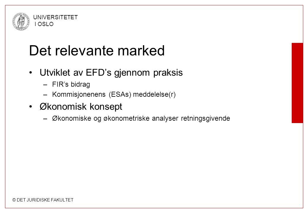 © DET JURIDISKE FAKULTET UNIVERSITETET I OSLO Det relevante marked Utviklet av EFD's gjennom praksis –FIR's bidrag –Kommisjonenens (ESAs) meddelelse(r